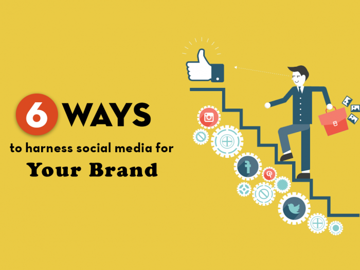 6 Ways To Harness Social Media For Your Brand
